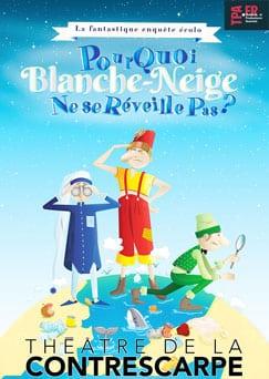 """affiche de """"Pourquoi Blanche Neige ne se réveille pas ?"""" La fantastique enquête écolo au Théâtre de la Contrescarpe 243"""